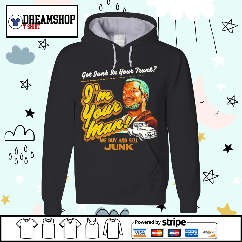 Got junk in your trunk I'm your man we buy and sell Junk s hoodie
