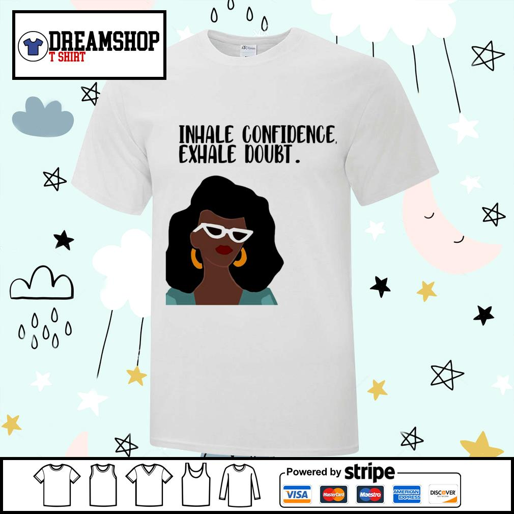 Inhale confidence exhale doubt shirt