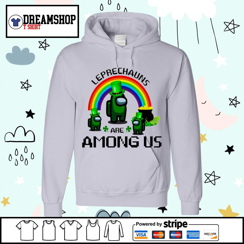 Leprechauns are Among Us St.Patrick_s Day s hoodie