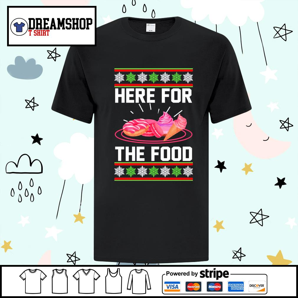 Here for the food ugly Christmas shirt, sweater