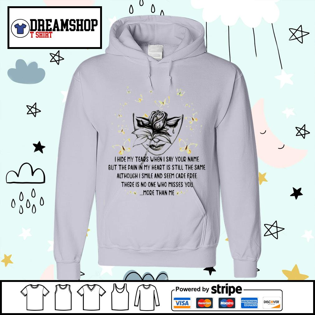 I hide my tears when I say your name but the pain in my heart is still the same s hoodie
