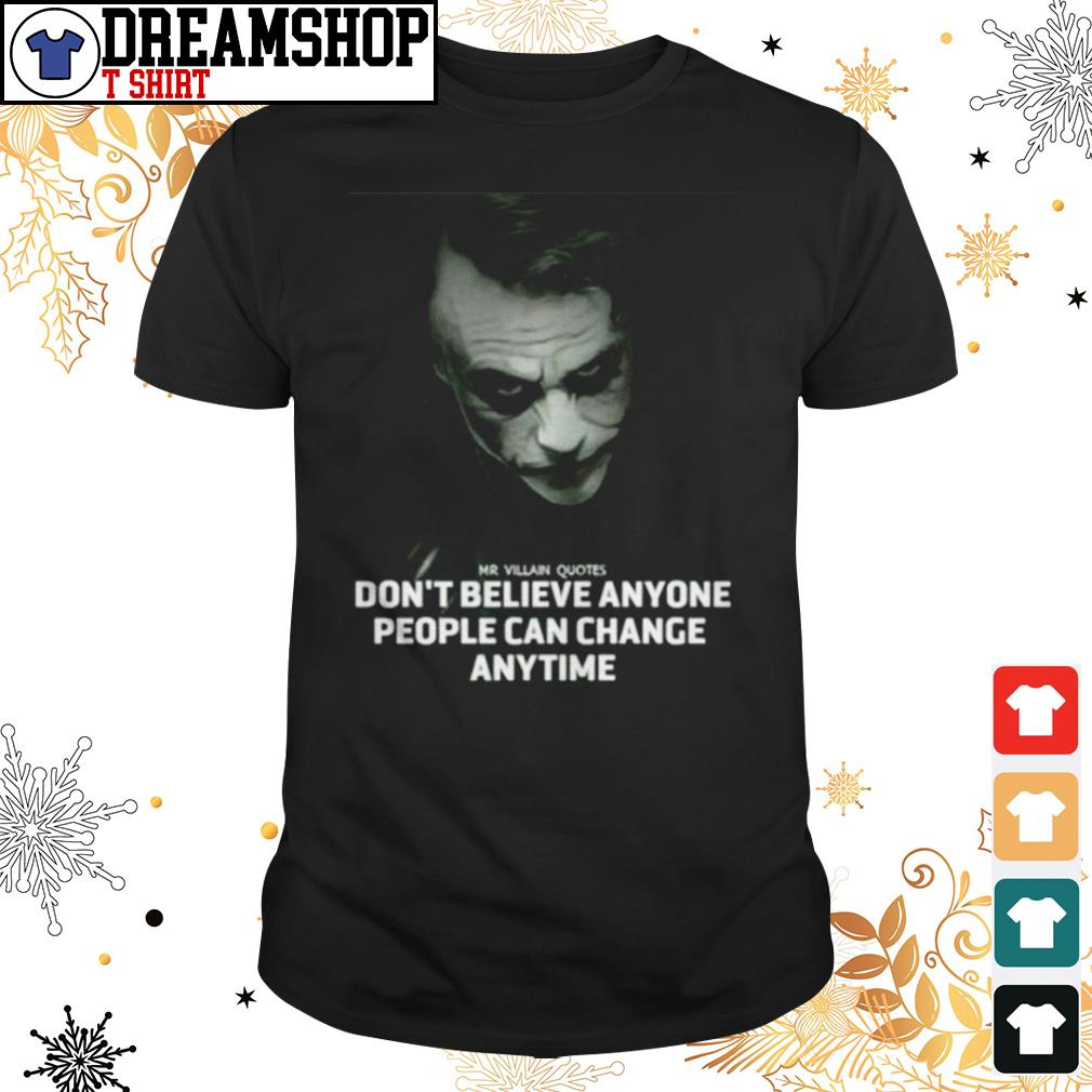 Joker Mr Villain Quotes Don T Believe Anyone People Can Change Anytime Shirt
