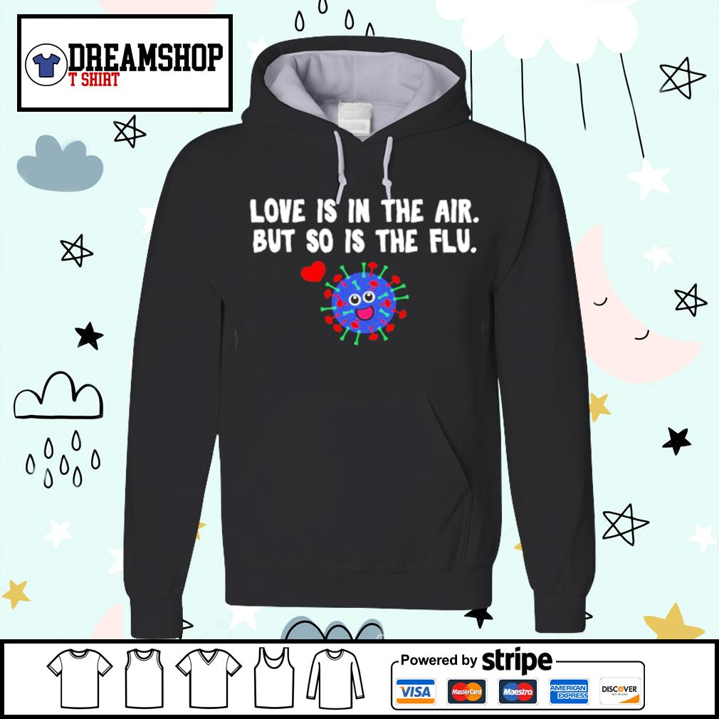 Love is in the air but so is the flu Valentine s hoodie
