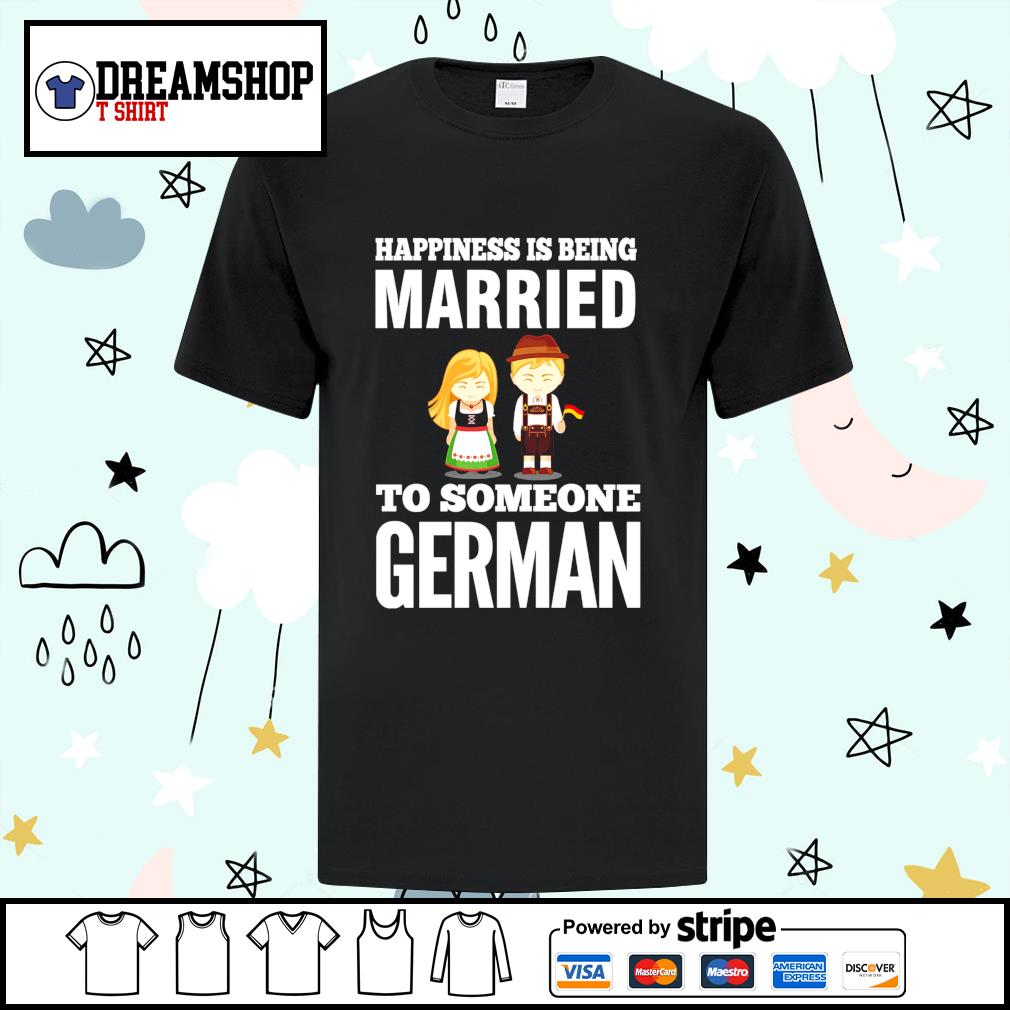 Men's happiness is being Married to someone German shirt