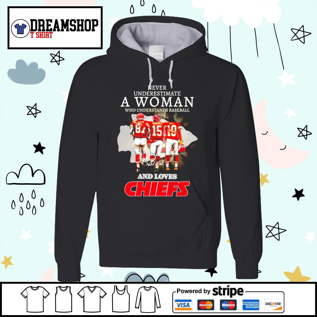 Never underestimate a woman who understands baseball and love Chiefs s hoodie