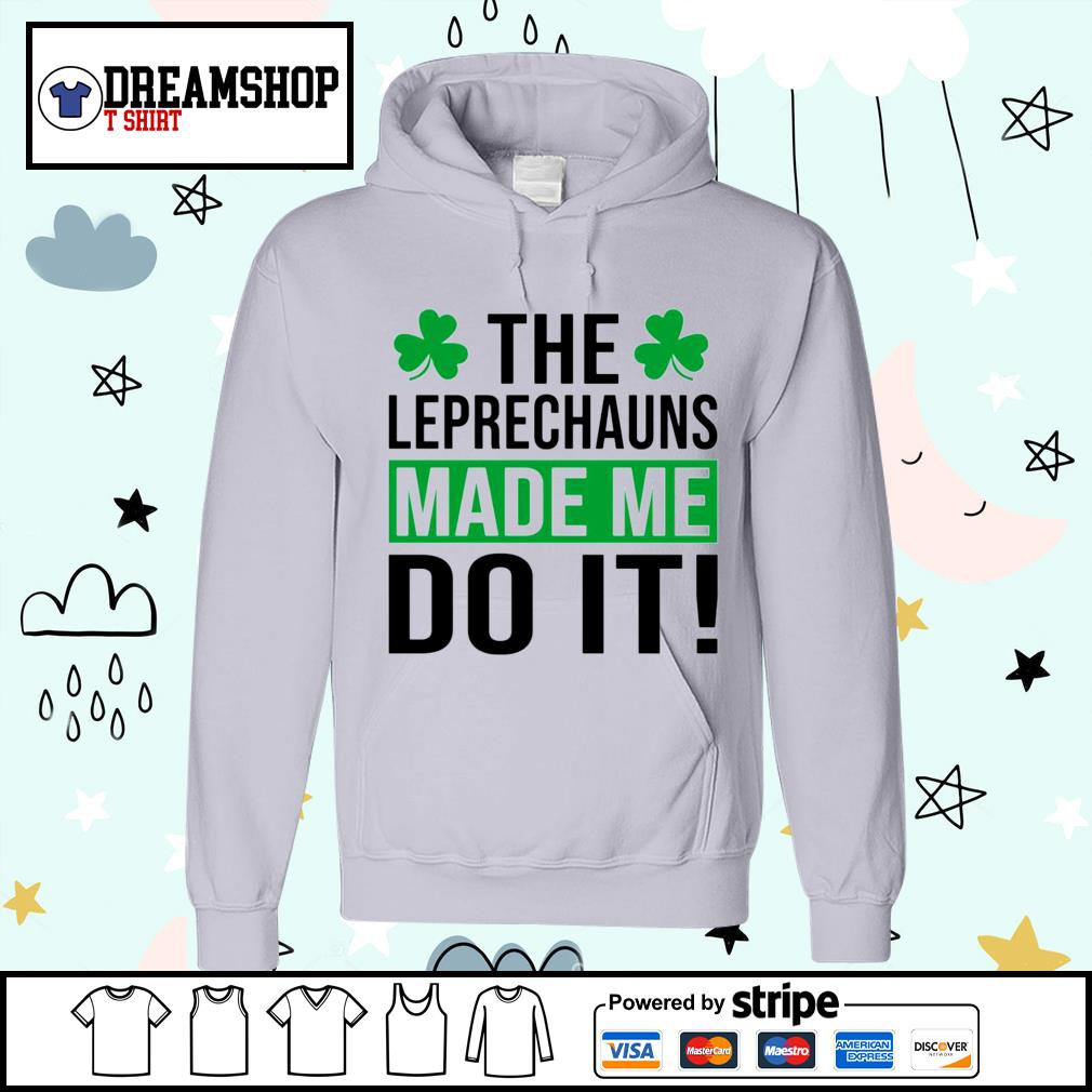 The leprechauns made me do it St.Patrick's Day s hoodie